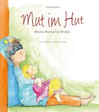Kinder Mut Im Hut Meine Mama Hat Krebs Anne Spiecker Kilian Andersen Verlag